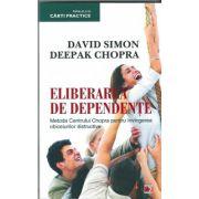 Eliberarea de dependente. Metoda Centrului Chopra pentru invingerea obiceiurilor distructive.
