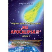 NU APOCALIPSA ! Programul planetar de actiune urgenta vol.I