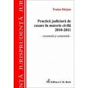 Practica judiciara de casare in materie civila 2010-2011 - rezumata si comentata -