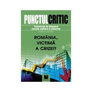 Punctul critic. Trimestrial de diagnoza sociala, politica şi culturala (Nr. 4). Romania, victima a crizei.