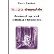 Fiintele Elementale - Cercetare si experienta in natura si in lumea astrala