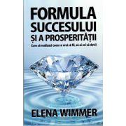 Formula Succesului si a Prosperitatii. Cum sa realizezi ceea ce vrei sa fii, sa ai ori sa devii