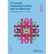 101 poveşti vindecătoare pentru copii şi adolescenți. Folosirea metaforelor în terapie