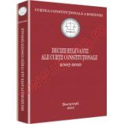 Curtea Constitutionala a Romaniei. Decizii relevante ale Curtii Constitutionale 2007-2010