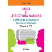 LIMBA SI LITERATURA ROMANA. EXERCITII DE COMUNICARE, SUGESTII DE REZOLVARE CLASELE V-VIII