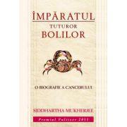 IMPARATUL TUTUROR BOLILOR. O biografie a cancerului