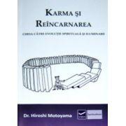 Karma şi reîncarnarea. Cheia catre evolutie spirituala si iluminare