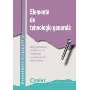 ELEMENTE DE TEHNOLOGIE GENERALA - clasa a IX-a