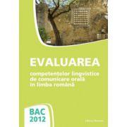 Bac 2012 Evaluarea Competentelor Lingvistice de Comunicare Orala in Limba Romana