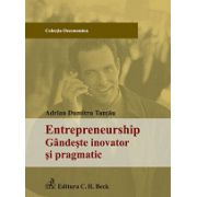 Entrepreneurship. Gandeste inovator si pragmatic