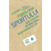 Psihologia sportului. Ghid pentru optimizarea performanţelor