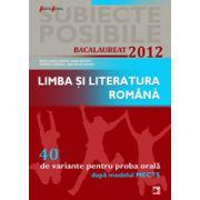 BACALAUREAT 2012  LIMBA SI LITERATURA ROMANA  40 DE VARIANTE PENTRU PROBA ORALA