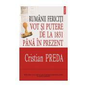 Rumanii fericiti: Vot si putere de la 1831 pina in prezent