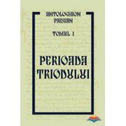 Antologhion Paisian. Tomul I. Perioada Triodului