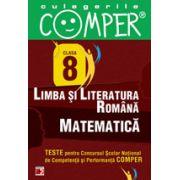 CULEGERILE COMPER. LIMBA SI LITERATURA ROMANA, MATEMATICA. CLASA A VIII-A