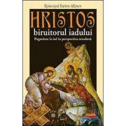 Hristos, biruitorul iadului. Pogorarea la iad in perspectiva ortodoxa