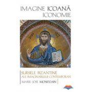 Imagine, icoana, iconomie. Sursele bizantine ale imaginarului contemporan