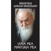 Parintele Adrian Fageteanu  Viata mea. Marturia mea