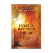Secretul sufletului pereche Manifestă iubirea în viaţa ta prin intermediul Legii Atracţiei