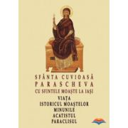 Sfanta Cuvioasa Parascheva cu Sfintele Moaste la Iasi. Viata, istoricul moastelor, minunile, acatistul si paraclisul