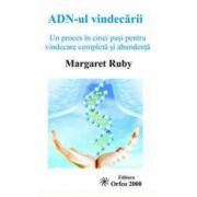 ADN-ul vindecarii Un proces in cinci pasi pentru vindecare completa si abundenta