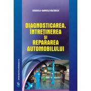 Diagnosticarea, întreţinerea şi repararea automobilului