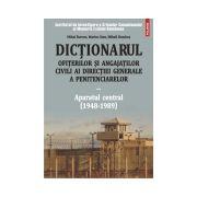 Dictionarul ofiterilor si angajatilor civili ai Directiei Generale a Penitenciarelor. Volumul II: Aparatul central (1948-1989)