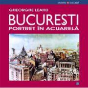 Bucuresti - Portret in acuarela. Editie plurilingva