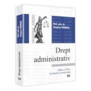Drept administrativ. Editia a VII-a revazuta si actualizata 2012