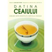 Datina Ceaiului. Sublima arta orientala a bautului ceaiului