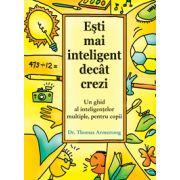 Eşti mai inteligent decât crezi. Un ghid al inteligenţelor multiple, pentru copii
