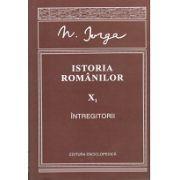 ISTORIA ROMANILOR vol. X  La 140 de ani de la nasterea istoricului. Intregitorii
