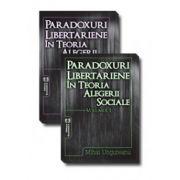 Paradoxuri libertariene în teoria alegerii sociale. Volumul I + volumul II