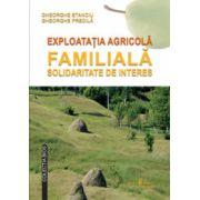 Exploataţia agricolă familială. Solidaritate de interes.
