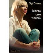 Gigi Ghinea Iubirea Care Vindeca