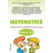 Matematica clasa a VI-a. Sugestii pentru lucrarile de control si teze