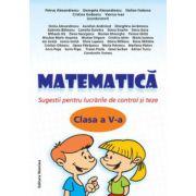 Matematica clasa a V-a. Sugestii pentru lucrarile de control si teze