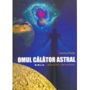 Omul - calator astral. Biblia - panaceu universal