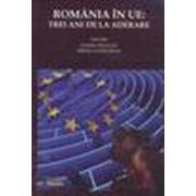 România în U.E.: trei ani de la aderare