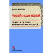 Violenţă şi sclavie modernă - Traficul de femei - perspectivă sociologică