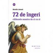 72 de îngeri. Calauzele noastre de zi cu zi
