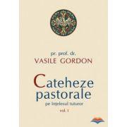 Cateheze pastorale pe intelesul tuturor - vol. I