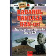 Radarul Vaneaza Ozn-uri. Radarul , un martor incomod in Dosarul OZN. Teorii si cercetari nonconventionale vol 13