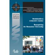 Redobândirea cetăţeniei române: Perspective istorice, comparative şi aplicate/ Reacquiring the Romanian Citizenship: Historical, Comparative and Applied Perspectives