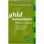Ghidul homeopatic pentru familie. Ingrijeste-ti sanatatea si echilibrul in viata in mod autonom cu ajutorul ghidului de fata!
