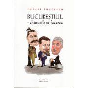 Robert Turcescu - BUCUREȘTIUL – CHINURILE ȘI FACEREA