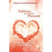 Iubirea la timpul prezent Paşi către conştienţa relaţiei de cuplu