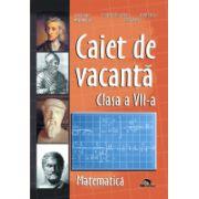 Caiet Vacanta Matematica Cls a VII-a