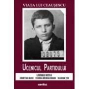 Viata lui Ceausescu. Ucenicul Partidului