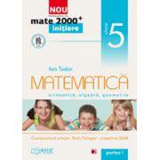 Mate 2013 Initiere MATEMATICA. ARITMETICA, ALGEBRA, GEOMETRIE. CLASA A V-A. PARTEA I